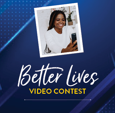 A graphic with the text: Better Lives Video Contest. It is mostly blue with some decorative background. There is also a woman with a cell phone like she is recording herself.